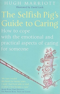 The Selfish Pig's Guide to Caring By Marriott, Hugh/ Lock, David (ILT)